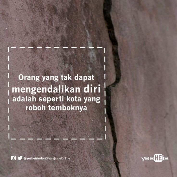 Amsal 25:28 Orang yang tak dapat mengendalikan diri adalah seperti kota yang roboh temboknya. #proverbs #bible #yesHEis #quotes #shareJesusOnline #christian #God #quote #motivational
