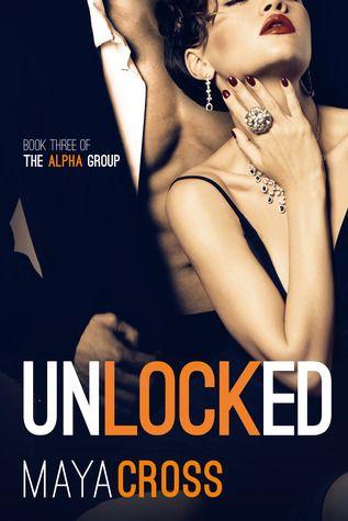 Unlocked (The Alpha Group, #3) by Maya Cross