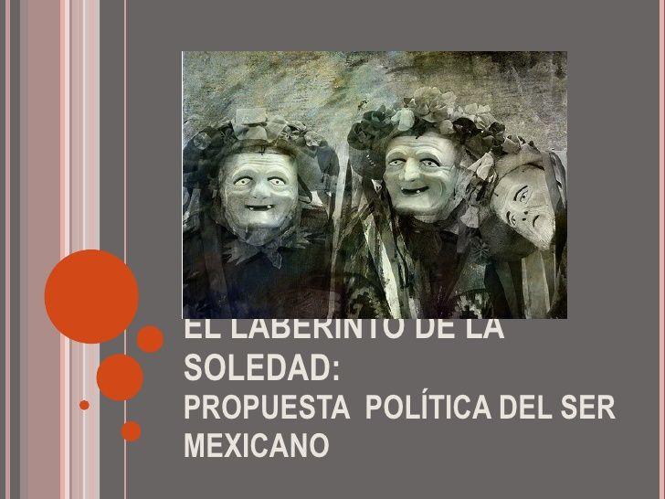 El laberinto de la soledad, propuesta política del ser mexicano