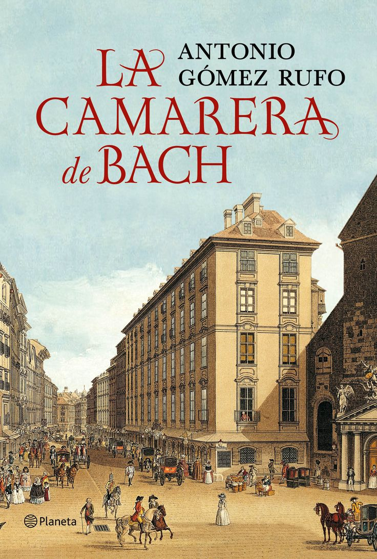 La camarera de Bach, de Antonio Gómez Rufo - Editorial: Planeta - Signatura: N GOM cam - Código de barras: 3311040