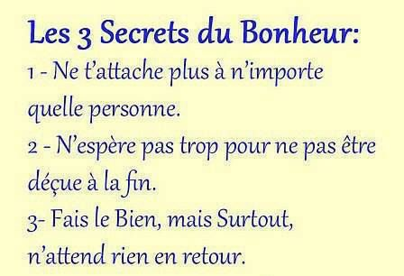 Le 3 secrets du bonheur ...on apprend a la longue... cette pensée est triste mais vrai