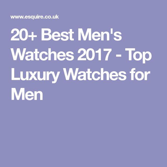 20+ Best Men's Watches 2017 - Top Luxury Watches for Men