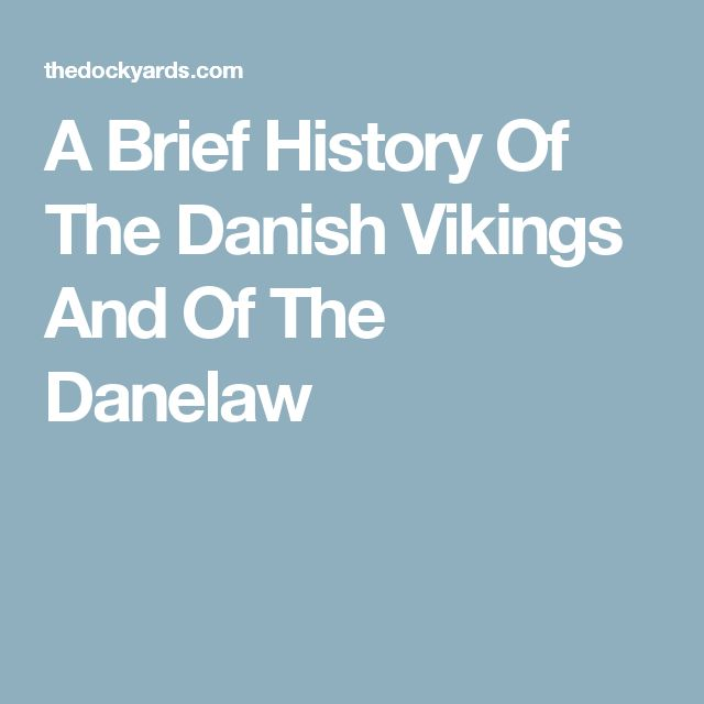 A Brief History Of The Danish Vikings And Of The Danelaw