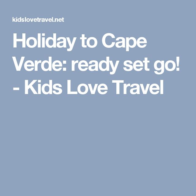 Holiday to Cape Verde: ready set go! - Kids Love Travel