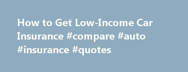 How to Get Low-Income Car Insurance #compare #auto #insurance #quotes http://autos.remmont.com/how-to-get-low-income-car-insurance-compare-auto-insurance-quotes/  #low auto insurance # How to Get Low-Income Car Insurance Some states may offer car insurance assistance for people who meet specific low-income requirements. You can also shop insurance carriers... Read more >The post How to Get Low-Income Car Insurance #compare #auto #insurance #quotes appeared first on Auto.