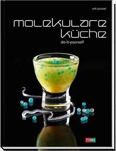 Molekulare Küche: Do it yourself (Standard): Amazon.de: Rolf Caviezel: Bücher