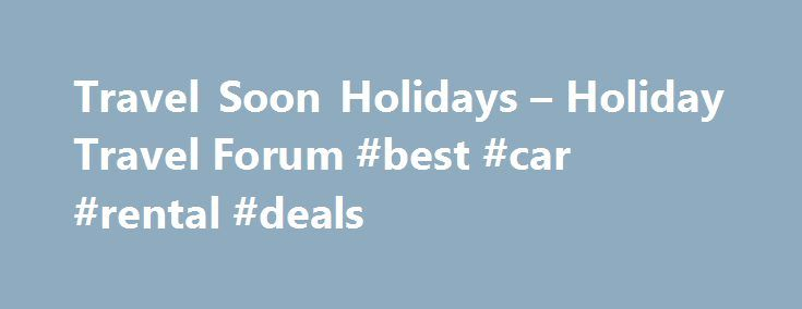 Travel Soon Holidays – Holiday Travel Forum #best #car #rental #deals http://travel.remmont.com/travel-soon-holidays-holiday-travel-forum-best-car-rental-deals/  #travel soon # Hi I bookes an all-inclusive Holiday with Travelsoon on the Internet – On arrival in Cyprus Papos we were take to Eleni Holiday Village, and the duty manger told us we were not on his guest list? He said they do it all the time. He took our accommodation voucher and rang […]The post Travel Soon Holidays – Holiday…