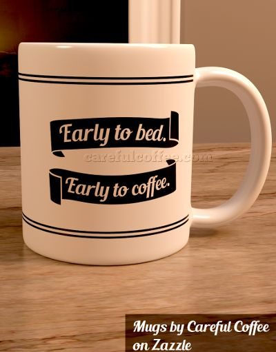 Early to bed.  Early to coffee.  A funny mug by Careful Coffee available on Zazzle.  To see this design in a variety of colors click here  to go to Zazzle ->  http://www.zazzle.com/carefulcoffee/products/cg-196816522586565208 #funny #coffee #mugs