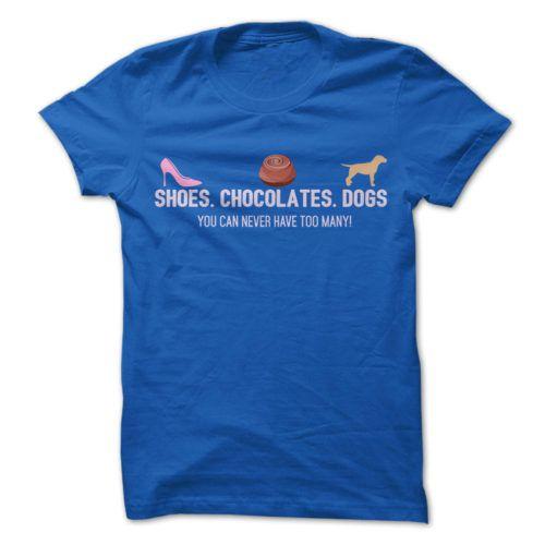 Schuhe. Schokolade. Hunde. Davon kann man nie genug haben.