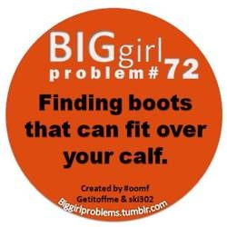 BIG girl problems ALWAYS!!!