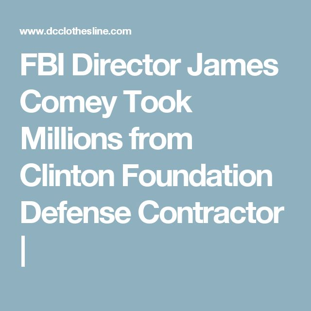 FBI Director James Comey Took Millions from Clinton Foundation Defense Contractor |