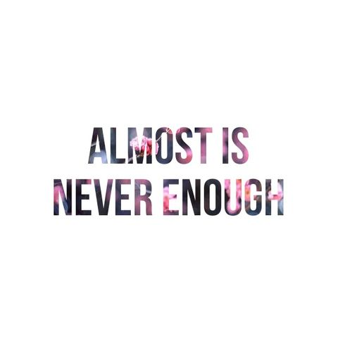 Almost Is Never Enough Lyrics - SongMeanings