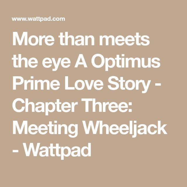 More than meets the eye A Optimus Prime Love Story - Chapter Three