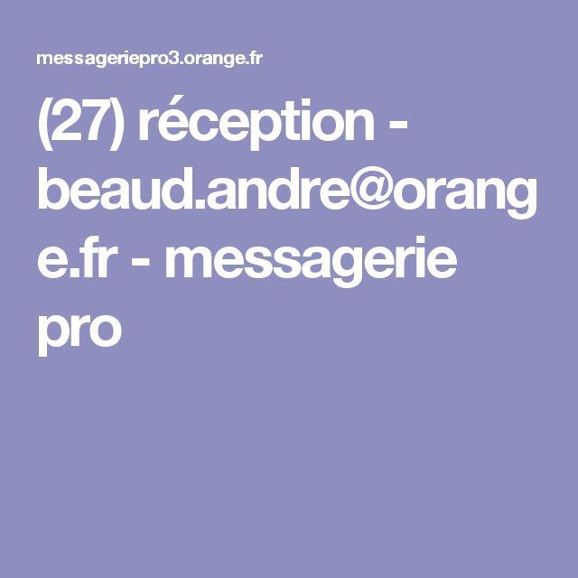 (27) réception - beaud.andre@orange.fr - messagerie pro