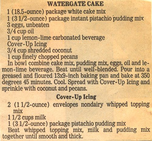 "Watergate Cake with Cover-Up Icing. So named because they were ""filling with nuts and covered with fluff."" Nixon was not a crook, but his scandal was delicious! ;-)"