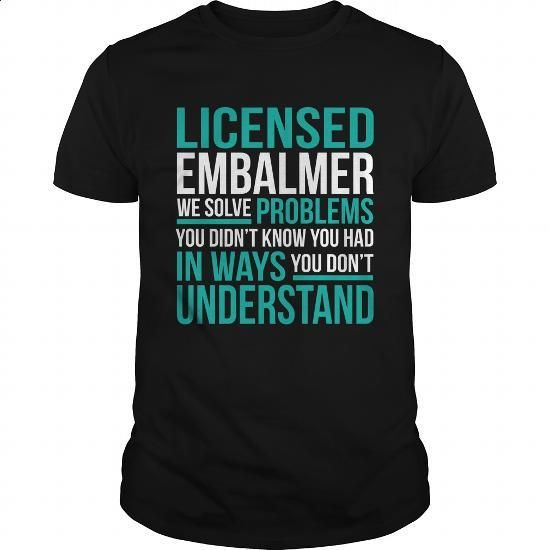 LICENSED-EMBALMER - #make t shirts #t shirt websites. I WANT THIS => https://www.sunfrog.com/LifeStyle/LICENSED-EMBALMER-133227632-Black-Guys.html?60505