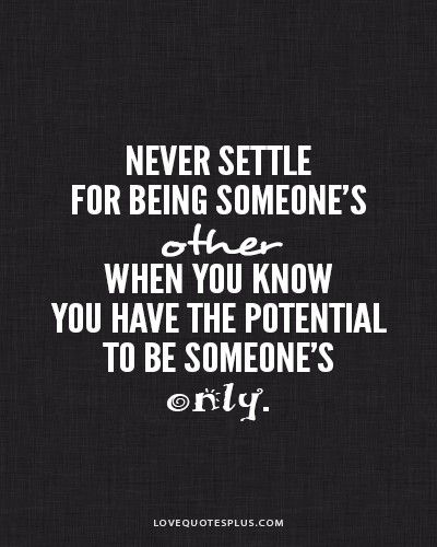 Never settle for being someone's other... never!