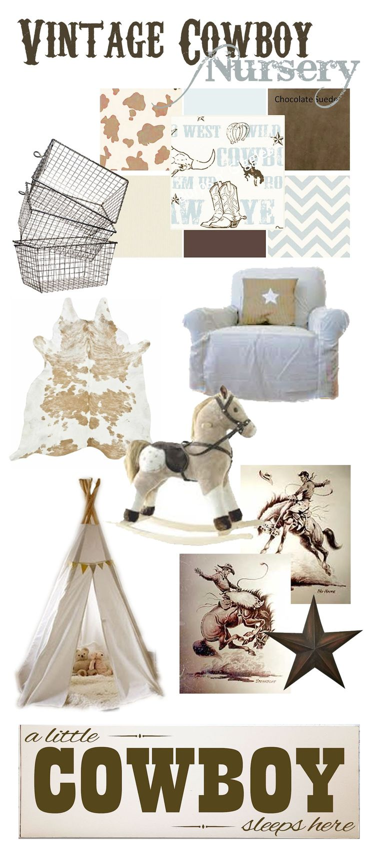 Vintage cowboy-- Whimsical spin on a cowboy nursery! Creams, browns, blue and white. Rocking horse, play teepee and vintage rodeo posters. Faux cowhide rug.