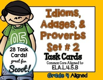 Idiom, Adage, and Proverbs Set 2 -IDIOM, ADAGE, and PROVERB Task Cards Set 2 - SCOOT  CCSS.ELA-LITERACY.L.4.5.B Recognize and explain the meaning of common idioms, adages, and proverbs.