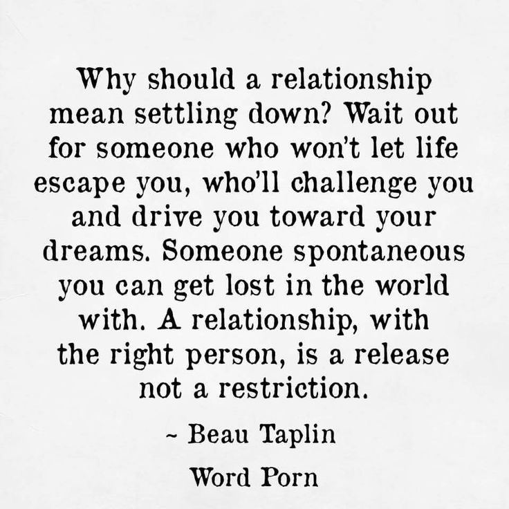 A relationship with the right person, is a release not a restriction.