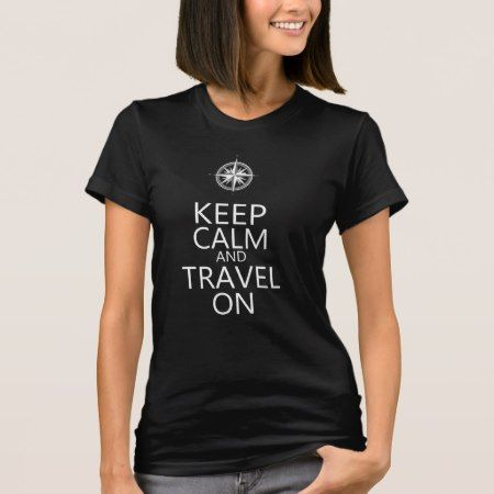 Keep Calm and Travel On T-Shirt - tap to personalize and get yours