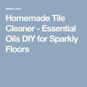 Homemade Tile Cleaner - Essential Oils DIY for Sparkly Floors