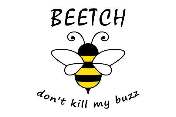 Bitch, don't kill my buzz by stockimagefolio on @creativemarket