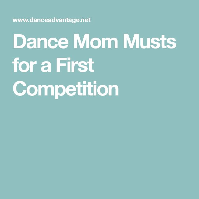 Dance Mom Musts for a First Competition