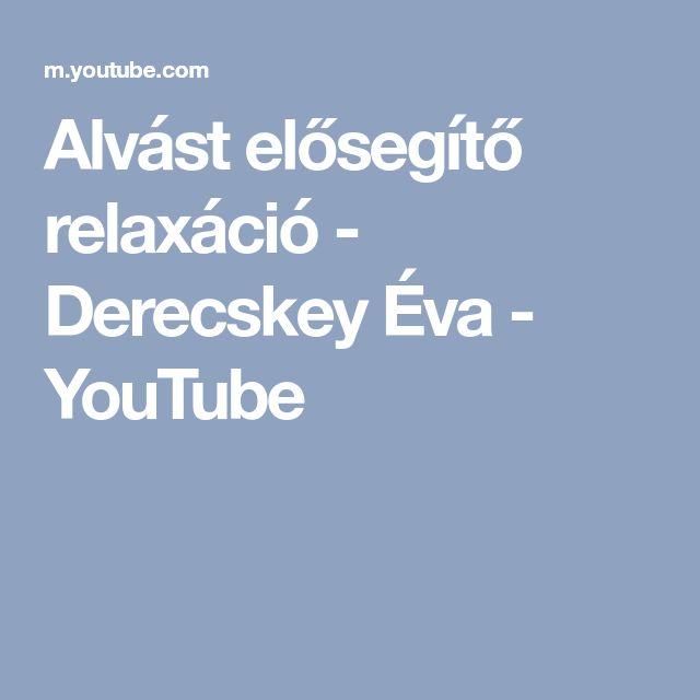 Alvást elősegítő relaxáció - Derecskey Éva - YouTube