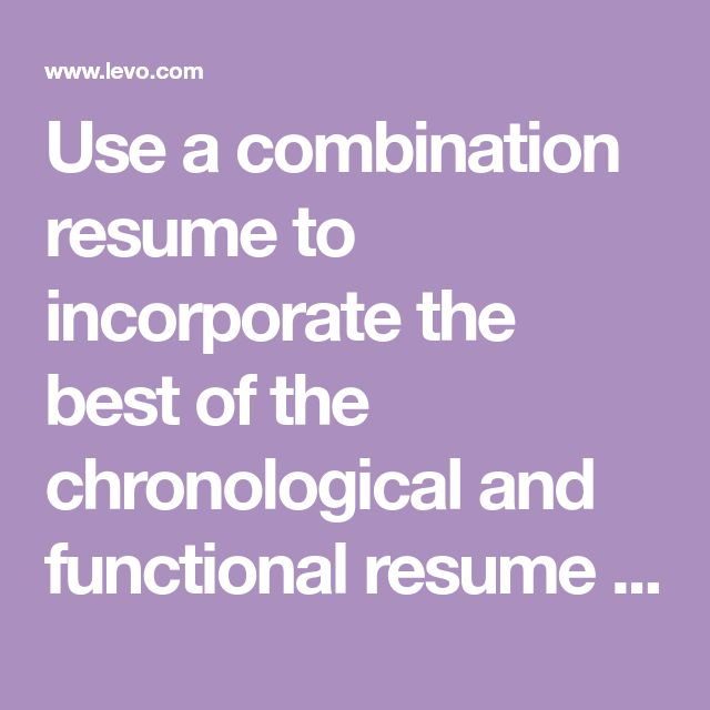 Use a combination resume to incorporate the best of the chronological and functional resume formats. Here's how.