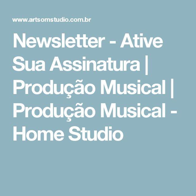 Newsletter - Ative Sua Assinatura | Produção Musical | Produção Musical - Home Studio