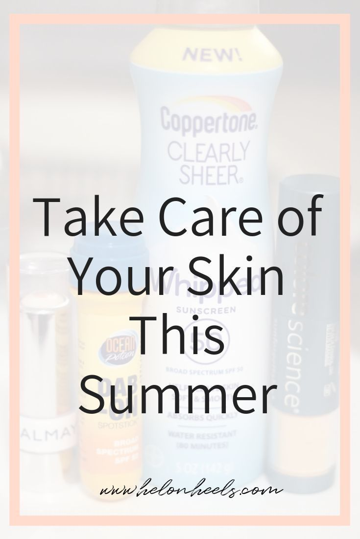 Take Care Of Your Skin This Summer Hel On Heels In 2020 Take Care Of Yourself Take Care Dry Skin Dehydrated