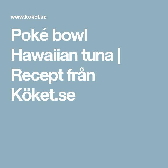 Poké bowl Hawaiian tuna | Recept från Köket.se