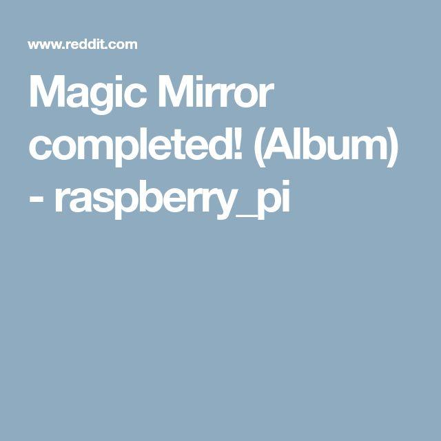 Magic Mirror completed! (Album) - raspberry_pi
