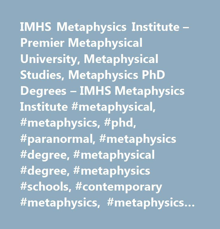 IMHS Metaphysics Institute – Premier Metaphysical University, Metaphysical Studies, Metaphysics PhD Degrees – IMHS Metaphysics Institute #metaphysical, #metaphysics, #phd, #paranormal, #metaphysics #degree, #metaphysical #degree, #metaphysics #schools, #c