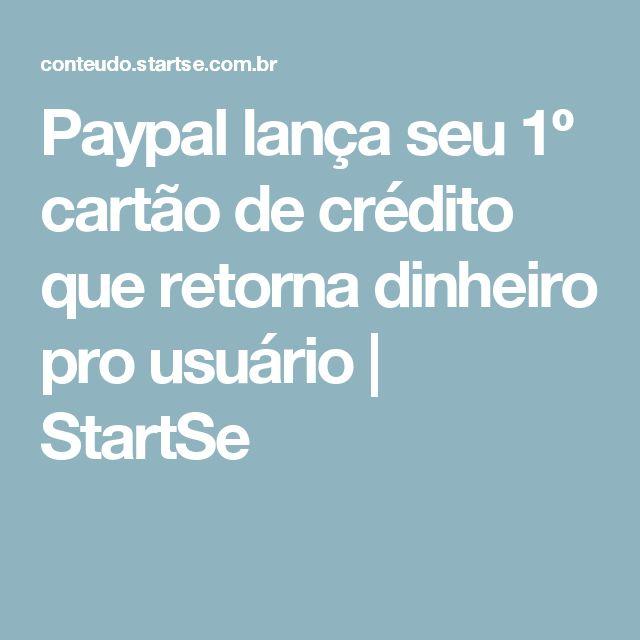 Paypal lança seu 1º cartão de crédito que retorna dinheiro pro usuário | StartSe