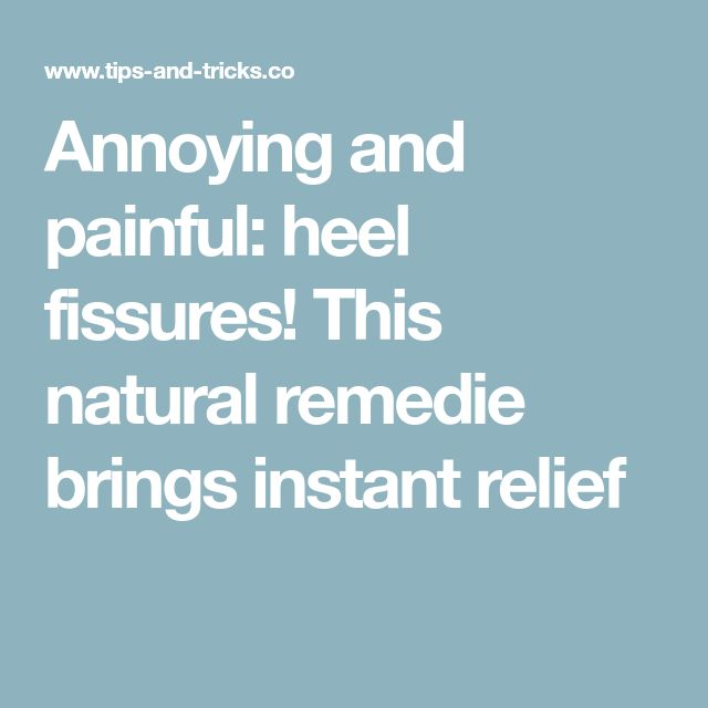 Annoying and painful: heel fissures! This natural remedie brings instant relief