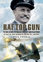 RAF Top Gun - The Story of Battle of Britain Ace and World Air Speed Record Holder Air Cdre E.M. 'Teddy' Donaldson CB, CBE, DSO, AFC*. LoM (USA)