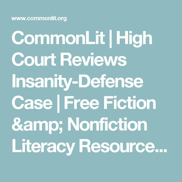 CommonLit | High Court Reviews Insanity-Defense Case | Free Fiction & Nonfiction Literacy Resources, Curriculum, & Assessment Materials for Middle & High School English Language Arts