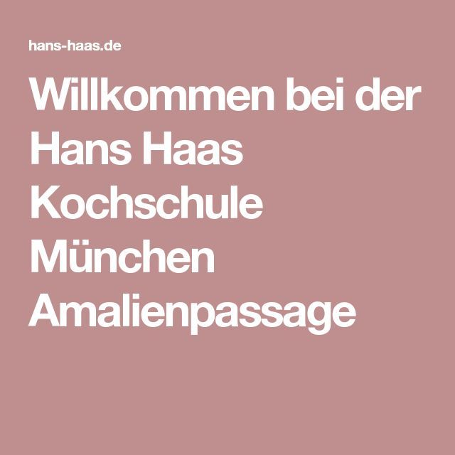 Willkommen bei der Hans Haas Kochschule München Amalienpassage