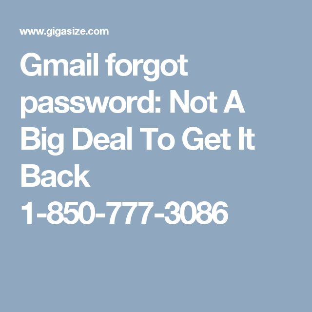 Gmail forgot password: Not A Big Deal To Get It Back 1-850-777-3086