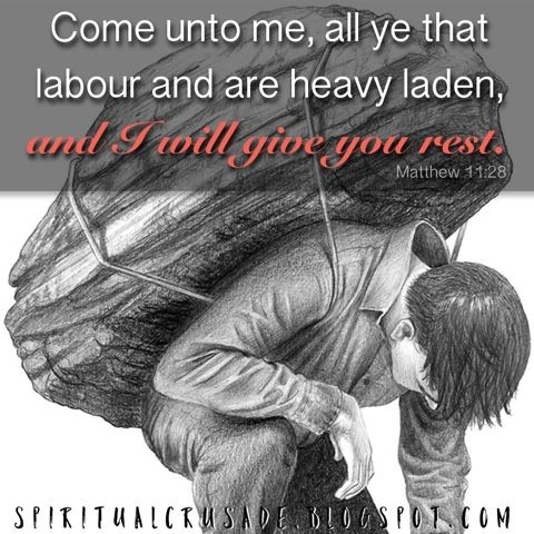 Matthew 11:28-30 28 Come unto me, all ye that labour and are heavy laden, and I will give you rest. 29 Take my yoke upon you, and learn of...