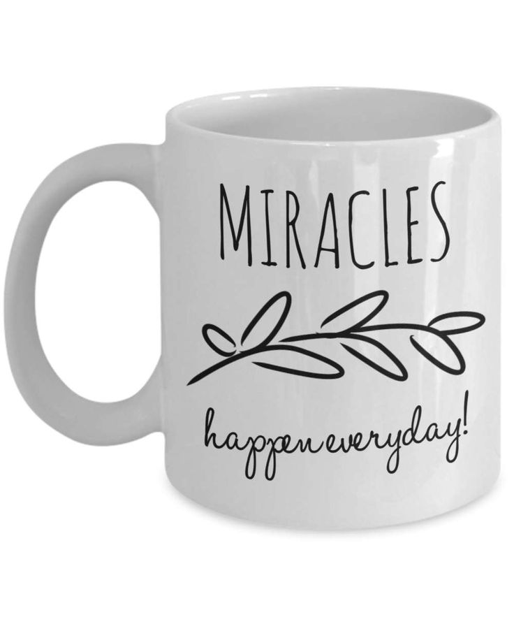 Miracles Happen Everyday Mug, Miracles Coffee Mug, Miracles Quote Mug, Inspiring Mugs, Inspiring Quote Mug,  A Perfect Travel Mug Gift. by BearHugBoutique on Etsy