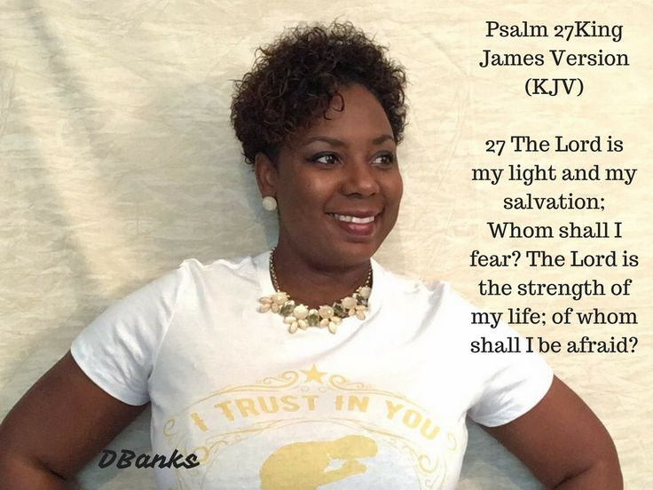 I heard this scripture this morning and it was just what I needed. Thank You #Lord.   Psalm 27:1 (KJV)  27 The Lord is my light and my salvation; whom shall I fear? the Lord is the strength of my life; of whom shall I be afraid? #Godisfaithful