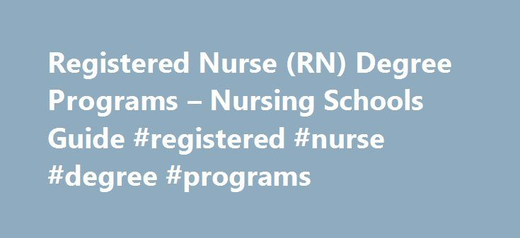 Registered Nurse (RN) Degree Programs – Nursing Schools Guide #registered #nurse #degree #programs http://georgia.remmont.com/registered-nurse-rn-degree-programs-nursing-schools-guide-registered-nurse-degree-programs/  # Registered Nurse (RN) Degree Programs Registered Nurses (RN) compose the largest workforce in the healthcare industry with over one million working in a variety of healthcare settings in the United States. ★ Featured Online Nursing Programs The following schools have online…