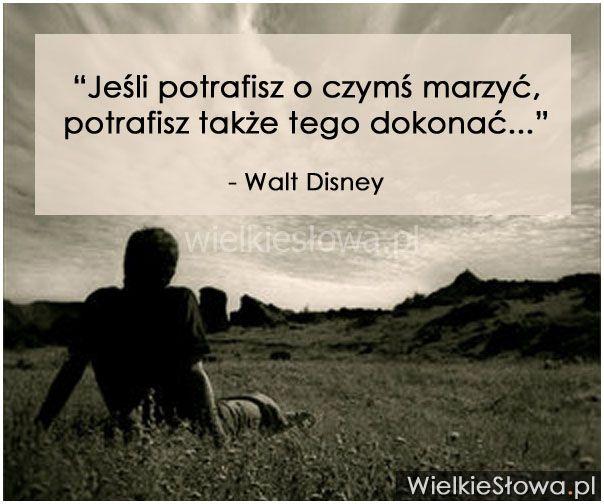 Jeśli potrafisz o czymś marzyć... #Disney-Walt,  #Marzenia-i-pragnienia