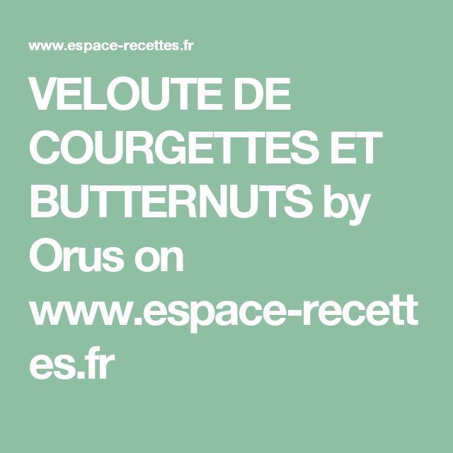 VELOUTE DE COURGETTES ET BUTTERNUTS by Orus  on www.espace-recettes.fr