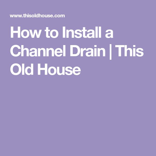 How To Install A Channel Drain This Old House Installation Drain Channel
