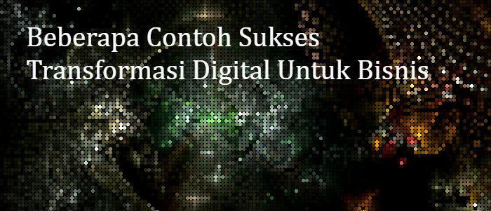 Transformasi digital merupakan tantangan yang tidak dapat dihindari lagi. Berikut contoh sukses transformasi digital pada beberapa perusahaan di Indonesia.