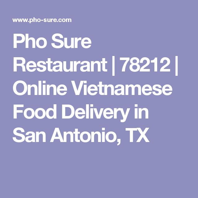 Pho Sure Restaurant | 78212 | Online Vietnamese Food Delivery in San Antonio, TX